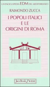 Libro I popoli italici e le origini di Roma Raimondo Zucca