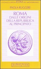 Roma. Dalle origini della Repubblica al Principato