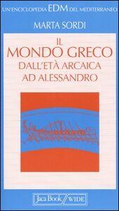 Foto Cover di Il mondo greco dall'età arcaica ad Alessandro, Libro di Marta Sordi, edito da Jaca Book
