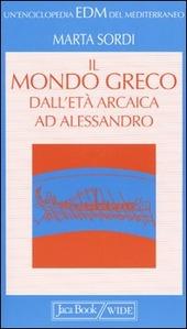 Il mondo greco dall'età arcaica ad Alessandro