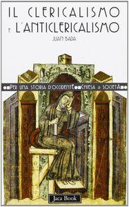 Foto Cover di Il clericalismo e l'anticlericalismo, Libro di Juan Bada, edito da Jaca Book