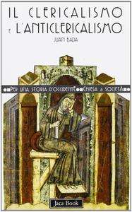 Libro Il clericalismo e l'anticlericalismo Juan Bada