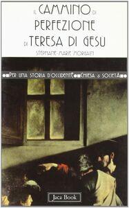 Foto Cover di Il cammino di perfezione di Teresa d'Avila, Libro di Stéphane-Marie Morgain, edito da Jaca Book