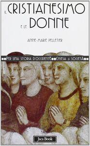 Foto Cover di Il cristianesimo e le donne, Libro di Anne-Marie Pelletier, edito da Jaca Book