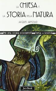 Libro La Chiesa e la storia della natura Jacques Arnould