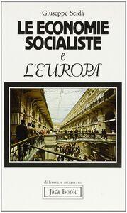 Libro Le economie socialiste e l'Europa. Conflitto, integrazione, cooperazione Giuseppe Scidà