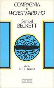 Foto Cover di Compagnia e Worstward Ho, Libro di Samuel Beckett, edito da Jaca Book