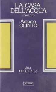 Libro La casa dell'acqua Antonio Olinto
