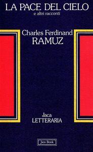 Foto Cover di La pace del cielo e altri racconti, Libro di Charles F. Ramuz, edito da Jaca Book
