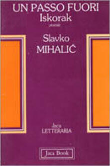 Un passo fuori. Iskorak. Poesie - Slavko Mihalic - copertina