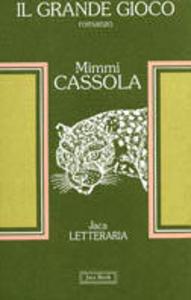 Libro Il grande gioco Mimmi Cassola