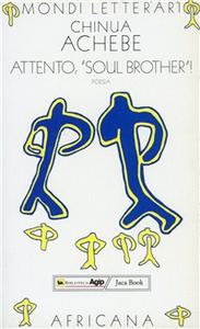 Libro Attento «Soul brother»! Poesie. Testo inglese a fronte Chinua Achebe