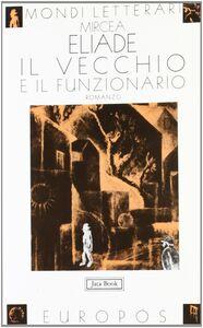 Libro Il vecchio e il funzionario Mircea Eliade