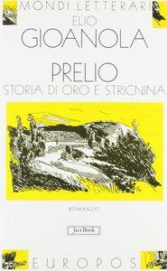Foto Cover di Prelio. Storia di oro e stricnina, Libro di Elio Gioanola, edito da Jaca Book