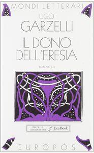 Libro Il dono dell'eresia Ugo Garzelli
