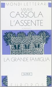 Foto Cover di L' assente. La grande famiglia. Vol. 1, Libro di Mimmi Cassola, edito da Jaca Book