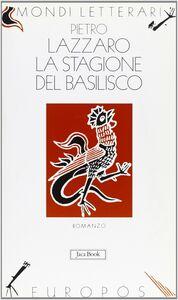 Foto Cover di La stagione del basilisco, Libro di Pietro Lazzaro, edito da Jaca Book