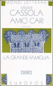 Libro Amici cari. La grande famiglia. Vol. 3: La grande famiglia. Mimmi Cassola