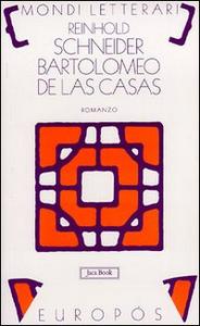 Libro Bartolomeo de Las Casas. Scene del tempo dei conquistadores Reinhold Schneider