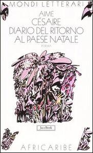Foto Cover di Diario del ritorno al paese natale. Testo francese a fronte, Libro di Aimé Césaire, edito da Jaca Book