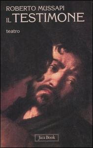 Libro Il testimone. Teatro Roberto Mussapi