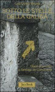 Libro Sotto le stelle della Galizia. Diario di un laico a Santiago Gaetano Troisi