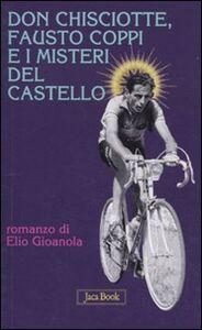 Libro Don Chisciotte, Fausto Coppi e i misteri del castello Elio Gioanola