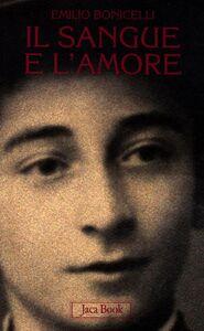 Libro Il sangue e l'amore Emilio Bonicelli