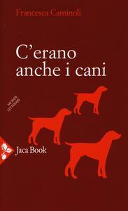 C'erano anche i cani - Francesca Caminoli - copertina