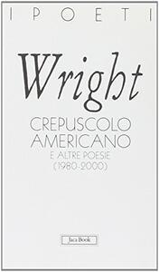 Crepuscolo americano e altre poesie (1980-2000)