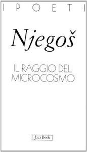 Foto Cover di Il raggio del microcosmo. Testo serbo-croato a fronte, Libro di Niegos P. II Petrovic, edito da Jaca Book