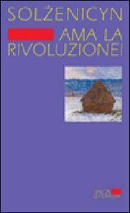 Libro Ama la rivoluzione! Aleksandr Solzenicyn