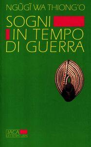 Foto Cover di Sogni in tempo di guerra, Libro di Thiong'o Ngugi Wa, edito da Jaca Book