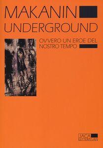Libro Underground. Ovvero un eroe del nostro tempo Vladimir Makanin