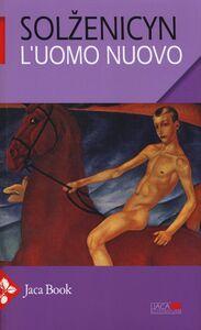 Libro L' uomo nuovo. Tre racconti Aleksandr Solzenicyn