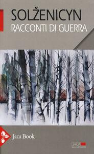 Foto Cover di Racconti di guerra, Libro di Aleksandr Solzenicyn, edito da Jaca Book