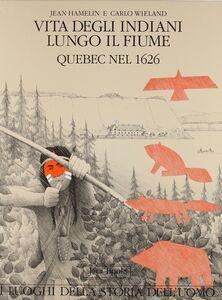 Libro Vita degli indiani lungo il fiume Quebec nel 1926 Jean Hamelin , Carlo Wieland
