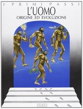 L' uomo. Origine ed evoluzione