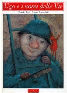 Libro Ugo e i nomi delle vie Monika Feth , Antoni Boratynski
