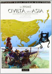 Foto Cover di Le prime civiltà dell'Asia. Dalle steppe all'Oceano Indiano, Libro di Martina Veutro, edito da Jaca Book
