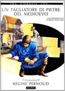 Libro Una giornata con... Un tagliatore di pietre del Medioevo in compagnia di Régine Pernoud Régine Pernoud , Giorgio Bacchin