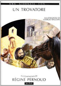 Libro Una giornata con... Un trovatore Régine Pernoud , Giorgio Bacchin