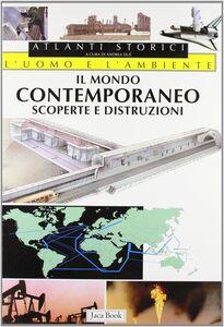 Libro Il mondo contemporaneo. Scoperte e distruzioni