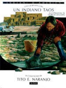 Libro Una giornata con... Un indiano taos in compagnia di Tito E. Naranjo Tito E. Naranjo