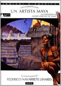 Libro Una giornata con... Un artista maya Federico Navarrete Linares