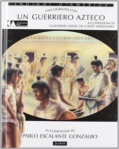 Foto Cover di Una giornata con... Un guerriero azteco, Libro di Pablo Escalante Gonzalbo, edito da Jaca Book