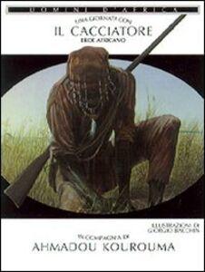 Libro Una giornata con... Il cacciatore eroe africano in compagnia di Ahmadou Kourouma Ahmadou Kourouma