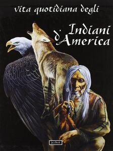 Libro Vita quotidiana degli indiani d'America. Chumash, mimbres, taos, cheyenne