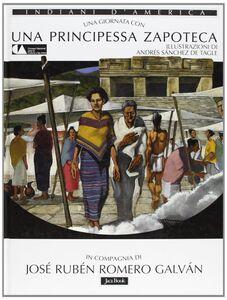 Libro Una giornata con... Una principessa zapoteca in compagnia di José Rubén Romero Galván José Rubén Romero Galván