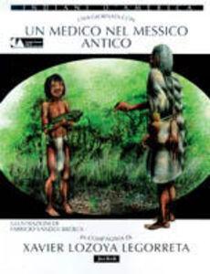 Libro Una giornata con... Un medico di Xochicalco in compagnia di Xavier Lozoya Legorreta Xavier Lozoya Legorreta